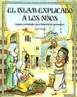 El Islam explicado a los ninos / Islam Explained to the Children: Juegos Y Actividades Para Fomentar LA Convivencia
