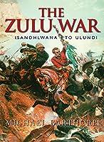 The Zulu War: Isandhlwana to Ulundi (Cassell Military Trade B)