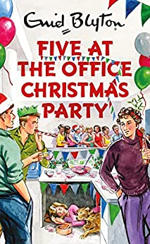 Five at the Office Christmas Party (Enid Blyton for Grown Ups) by [Vincent, Bruno]