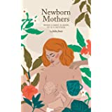 Newborn Mothers: When a Baby is Born, so is a Mother.