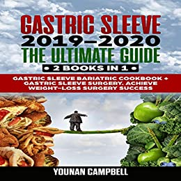 Gastric Sleeve 2019-2020: The Ultimate Guide: 2 Books in 1: Gastric Sleeve Bariatric Cookbook + Gastric Sleeve Surgery. Achieve Weight-Loss Surgery Success by [Campbell, Younan]