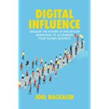 Digital Influence: Unleash the Power of Influencer Marketing to Accelerate Your Global Business