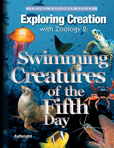 Download Exploring Creation With Zoology 2: Swimming Creatures of the 5th Day (Young Explorer (Apologia Educational Ministries)) 1932012737