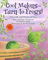 Cool Melons-Turn to Frogs!: The Life and Poems of Issa