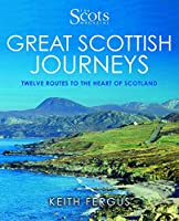 The Scots Magazine Great Scottish Journeys: Twelve Routes to the Heart of Scotland