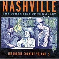 Insurgent Country, Vol. 3: Nashville, The Other Side Of The Alley