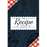 My Recipe Book To Write In: Make Your Own Cookbook - My Best Recipes And Blank Recipe Book Journal For Personalized Recipes -