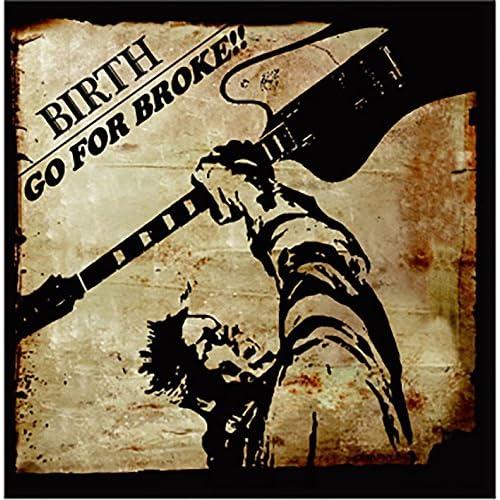 GO FOR BROKE!!