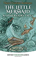 The Little Mermaid and Other Fairy Tales (Dover Children's Evergreen Classics)