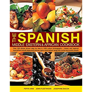 The Spanish, Middle Eastern & African Cookbook: Over 330 dishes shown step by step in 1400 colour photographs - classic and regional specialities included tapas and mezzes, spicy meat dishes, tangy fish curries and exotic sweets