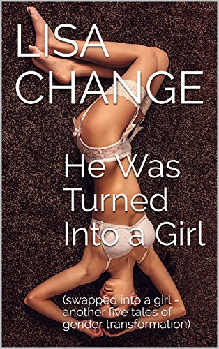 He Was Turned Into a Girl: (swapped into a girl - another five tales of gender transformation) (English Edition)