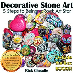 Decorative Stone Art: 5 Steps to Being a Rock Art Star by [Cheadle, Rick]