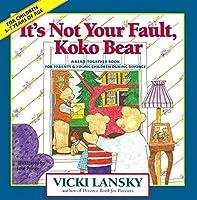 It's Not Your Fault, Koko Bear: Osread-Together Book for Parents & Young Children During Divorce           Mpt (Lansky, Vicki)