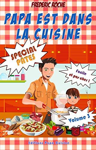 Papa est dans la cuisine : Volume 3 : Spécial Pâtes (French Edition)