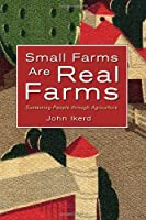 Small Farms Are Real Farms: Sustaining People Through Agriculture