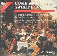 Come Away Sweet Love: Madirgals Canzonettas