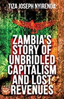 Zambia's Story of Unbridled Capitalism and Lost Revenues