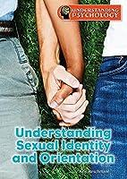 Understanding Sexual Identity and Orientation (Understanding Psychology)