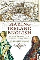 Making Ireland English: The Irish Aristocracy in the Seventeenth Century