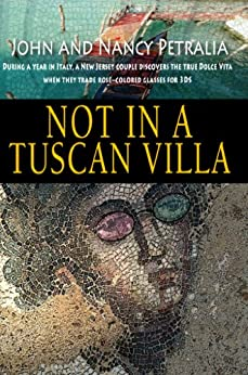 [Petralia, John, Petralia, Nancy]のNot in a Tuscan Villa: During a year in Italy, a New Jersey couple discovers the true Dolce Vita when they trade rose-colored glasses for 3Ds (English Edition)
