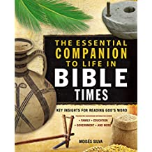 The Essential Companion to Life in Bible Times: Key Insights for Reading God's Word (Essential Bible Companion Series)