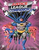 Justice League Companion: A Historical And Speculative Overview Of The Silver Age Justice League Of America