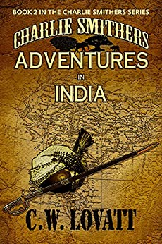 Charlie Smithers: Adventures in India (The Charlie Smithers Collection Book 2) by [Lovatt, C W]