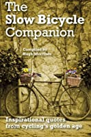 The Slow Bicycle Companion: Inspirational Quotes from Cycling's Golden Age