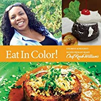 Eat in Color!: Colorful & Delicious Recipes from My Heart