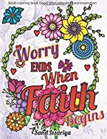 Worry end when faith begin: Adult coloring book Good Vibes relaxation and Inspiration