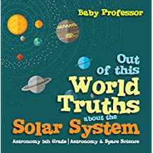 Out of this World Truths about the Solar System Astronomy 5th Grade | Astronomy & Space Science