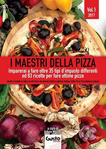 I maestri della pizza. Imparerai a fare oltre 35 tipi d'impasto differenti ed 83 ricette per fare ottime pizze