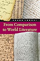 From Comparison to World Literature (SUNY Series in Chinese Philosophy and Culture)