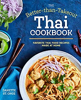 The Better Than Takeout Thai Cookbook: Favorite Thai Food Recipes Made at Home by [St. Onge, Danette]