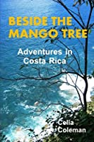 Beside the Mango Tree: Adventures in Costa Rica