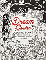 Dream Garden Coloring Book: Adults Coloring Book Doodle Flower and Animals to Color