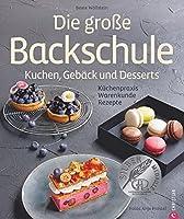 Die grosse Backschule. Kuchen, Gebaeck und Desserts: Kuechenpraxis, Warenkunde, Rezepte