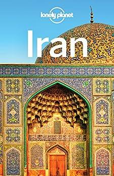 Lonely Planet Iran (Travel Guide) by [Planet, Lonely, Richmond, Simon, Carillet, Jean-Bernard, Elliott, Mark, Ham, Anthony, Walker, Jenny, Waters, Steve]