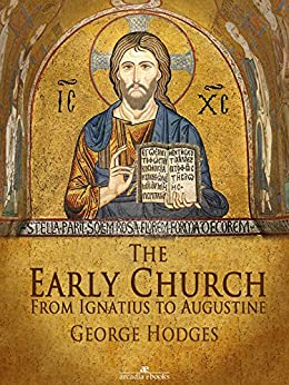 The Early Church: From Ignatius to Augustine by [Hodges, George]