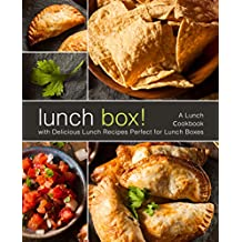 Lunch Box!: A Lunch Cookbook with Delicious Lunch Recipes