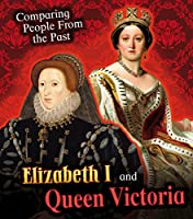 Elizabeth I and Queen Victoria (Young Explorer: Comparing People from the Past)