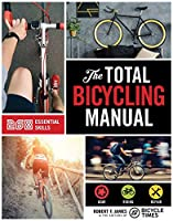 The Total Bicycling Manual: 268 Tips for Two-Wheeled Fun (Total Manuals)