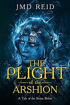 [Reid, JMD]のThe Plight of the Arshion: A Tale of the Storm Below (English Edition)