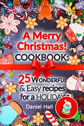 A Merry Christmas!Cookbook: 25 wonderful and easy recipes for a holiday. (English Edition)