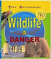 Your Environment: Wildlife In Danger