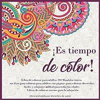 ¡Es tiempo de color! Libro de colorear para adultos 200 Mandalas únicos - un libro para colorear para adultos con páginas para colorear divertidas, fáciles y relajantes - Ideal para todas las edades - Libros de colorear serenos para la relajación