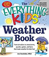 The Everything KIDS' Weather Book: From Tornadoes to Snowstorms, Puzzles, Games, and Facts That Make Weather for Kids Fun! (Everything® Kids)