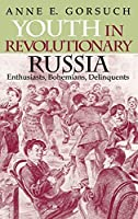 Youth in Revolutionary Russia: Enthusiasts Bohemians Delinquents (Indiana-Michigan Series in Russian and East European Studies)【洋書】 [並行輸入品]