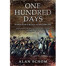 One Hundred Days: Napoleon's Road to Waterloo