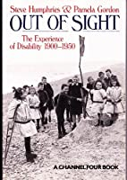 Out of Sight: Experience of Disability, 1900-50 (Writers & Their Work)